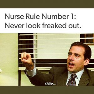 Nurse Quote #1- Nurse Rule Number 1: Never Look Freaked Out