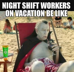 Nurse Quote #3 - Night shift workers on vacation be like