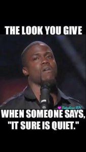 """Nurse Quote #6 - The look you give when someone says, """"It sure is quiet."""""""