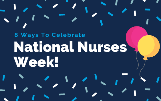 8 Ways to Celebrate National Nurses Week!